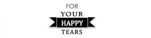 For Your Happy Tears Love2try.nl