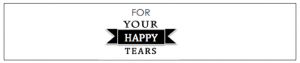 For Your Happy Tears www.love2try